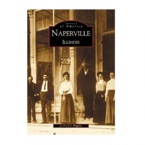 Images of America Naperville Illinois by Jo Fredell Higgins. Book cover shown.