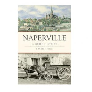 Naperville: A Brief History by Bryan J. Ogg. Cover of book shown.