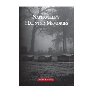 Naperville's Haunted Memories by Diane A. Ladley. Book cover shown.