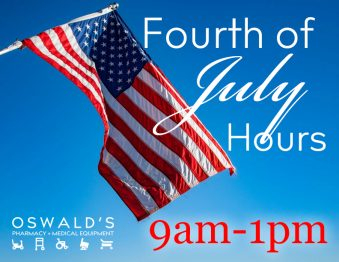 Oswald's Pharmacy Fourth of July Hours 2020. Image of the American Flag with the text over it. Hours 9AM-1PM July 4 2020. Oswald's Logo in lower left corner.