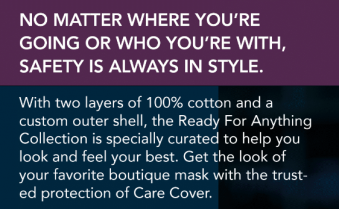 Care Cover Protective Masks Ready for Anything style & donation blurb. A portion of all Care Cover Protective Masks Ready for Anything mask sales will benefit COVID-19 relief funds around the US.